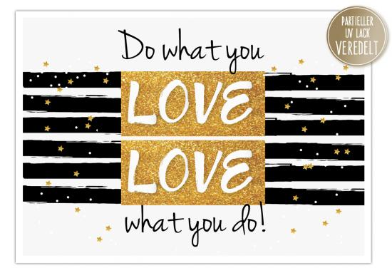 "Postkarte ""Do what you LOVE. LOVE what you do!  - GOLD - "" mit partieller UV Lack Veredelung. 14,8 x 10,5 cm"